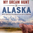 My Dream Hunt in Alaska  – New book by Steve!